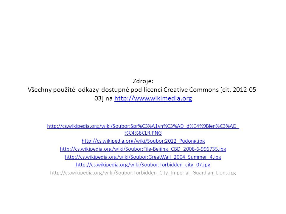 Zdroje: Všechny použité odkazy dostupné pod licencí Creative Commons [cit. 2012-05-03] na http://www.wikimedia.org